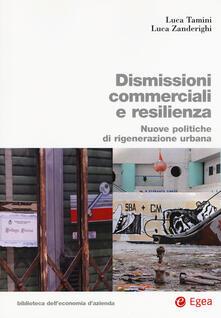 Dismissioni commerciali e resilienza. Nuove politiche di rigenerazione urbana - Luca Tamini,Luca Zanderighi - copertina