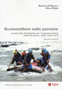 Libro Scommettere sulle persone. La forza della leadership distribuita Roberto Di Monaco Silvia Pilutti
