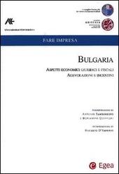 Bulgaria. Aspetti economici, giuridici e fiscalil Ediz. italiana e inglese. Vol. 1: Bulgaria. Aspetti economici, giuridici e fiscali. Agevolazioni e incentivi.