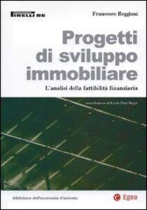 Libro Progetti di sviluppo immobiliare. L'analisi della fattibilità finanziaria Francesco Reggiani