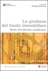 Libro La gestione del fondo immobiliare. Rischio, diversificazione e pianificazione