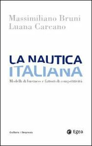 Foto Cover di La nautica italiana. Modelli di business e fattori di competitività, Libro di Massimiliano Bruni,Luana Carcano, edito da EGEA