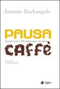 Libro Pausa caffè. Il grande business della distribuzione automatica. Con DVD Antonio Barbangelo