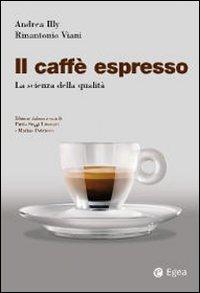 Il Il caffè espresso. La scienza della qualità - Illy Andrea Viani Rinantonio - wuz.it