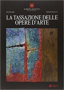 Libro La tassazione delle opere d'arte Paolo Scarioni , Pierpaolo Angelucci