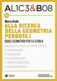 Alla ricerca della geometria perduta I. Quale geometria per la scuola. Alice & Bob. Vol. 46.pdf