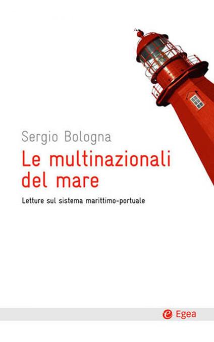 Le multinazionali del mare. Letture sul sistema marittimo-portuale - Sergio Bologna - ebook