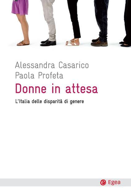 Donne in attesa. L'Italia delle disparità di genere - Alessandra Casarico,Paola Profeta - ebook