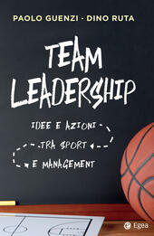 Team leadership. Idee e azioni tra sport e management