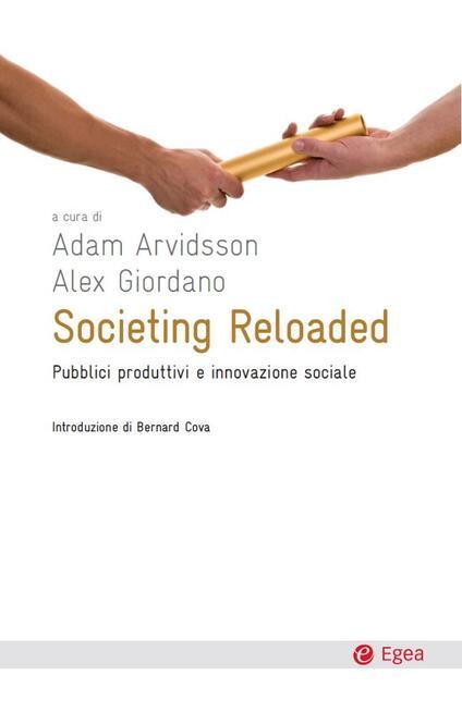 Societing reloaded. Pubblici produttivi e innovazione sociale - Adam Arvidsson,Alex Giordano - ebook