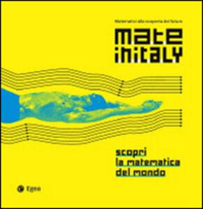 Libro Mateinitaly. Matematici alla scoperta del futuro. Scopri la matematica del mondo