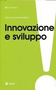 Foto Cover di Innovazione e sviluppo. Miti da sfatare, realtà da costruire, Libro di Alfonso Gambardella, edito da EGEA