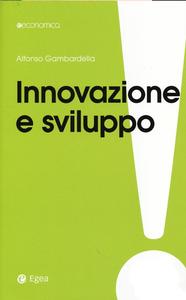 Libro Innovazione e sviluppo. Miti da sfatare, realtà da costruire Alfonso Gambardella