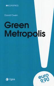 Foto Cover di Green metropolis. La città è più ecologica della campagna?, Libro di David Owen, edito da EGEA