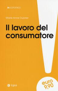 Libro Il lavoro del consumatore Marie-Anne Dujarier