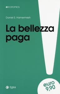 Libro La bellezza paga. Tutti i vantaggi dell'essere attraenti Daniel S. Hamermesh
