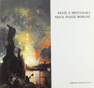 Foto Cover di Feste e spettacoli nelle piazze romane, Libro di  edito da Ist. Poligrafico dello Stato