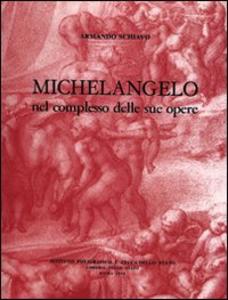 Libro Michelangelo nel complesso delle sue opere Armando Schiavo
