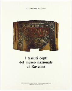 Foto Cover di I tessuti copti del Museo nazionale di Ravenna, Libro di Clementina Rizzardi, edito da Ist. Poligrafico dello Stato