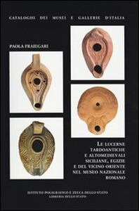 Libro Le lucerne tardoantiche e altomedievali siciliane, egizie e del vicino Oriente nel Museo Nazionale Romano Paola Fraiegari