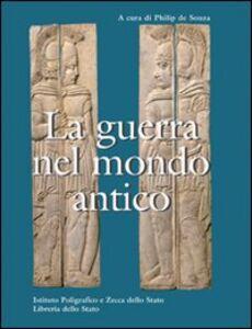 Foto Cover di La guerra nel mondo antico, Libro di Philip De Souza, edito da Ist. Poligrafico dello Stato