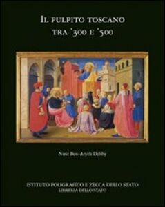 Foto Cover di Il pulpito toscano tra '300 e '500, Libro di Nirit Ben-Aryeh Debby, edito da Ist. Poligrafico dello Stato