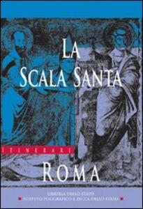 Foto Cover di La Scala Santa, Roma, Libro di Laura Orbicciani, edito da Ist. Poligrafico dello Stato
