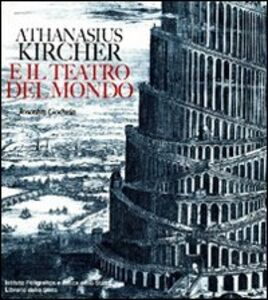 Libro Athanasius Kircher e il teatro del mondo Joscelyn Godwin