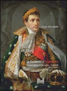 Libro Le residenze di Napoleone. L'imperatore, la famiglia, i notabili Fabrizio Di Marco