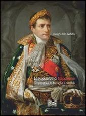 Le residenze di Napoleone. L'imperatore, la famiglia, i notabili