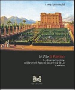 Libro Le ville di Palermo. Le dimore extraurbane dei baroni del Regno di Sicilia (1412-1812) Stefano Piazza