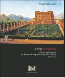 Milanospringparade.it Le ville di Palermo. Le dimore extraurbane dei baroni del Regno di Sicilia (1412-1812) Image
