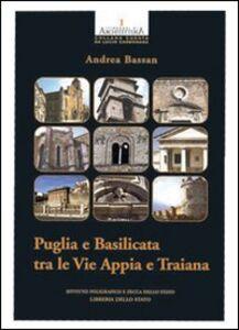Libro Puglia e Basilicata tra le vie Appia e Traiana Andrea Bassan