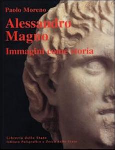 Libro Alessandro Magno. Immagini come storia Paolo Moreno