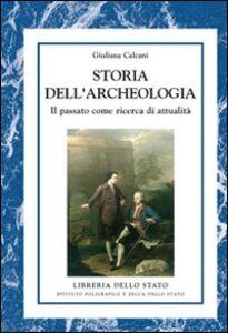 Foto Cover di Storia dell'archeologia. Il passato come ricerca di attualità, Libro di Giuliana Calcagni, edito da Ist. Poligrafico dello Stato