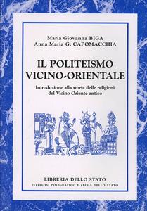 Libro Il politeismo vicino-orientale M. Giovanna Biga , Anna Maria Gloria Capomacchia
