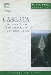Caserta. La Reggia e il parco, il belvedere di San Leucio, l'acquedotto carolino