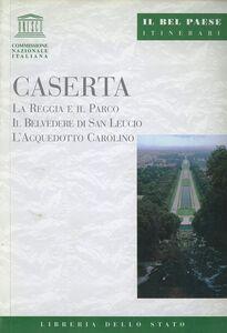 Libro Caserta. La Reggia e il parco, il belvedere di San Leucio, l'acquedotto carolino Paola Della Corte , M. Giulia Quaranta