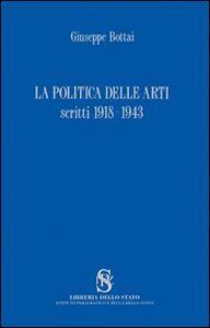 Libro La politica delle arti. Scritti 1918-1943 Giuseppe Bottai