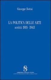 La politica delle arti. Scritti 1918-1943