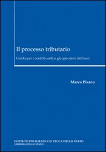 Il processo tributario. Guida per i contribuenti e gli operatori del fisco