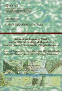 Libro Le aree di laguna nella carta geologica ufficiale d'Italia. Foglio 128 «Venezia». Fogli 148-149 «Chioggia-Malamocco»