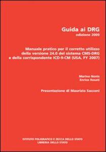 Guida ai DRG. Manuale pratico per il corretto utilizzo della versione 24.0 del sistema DRG e della corrispondente ICD-9-CM 2007