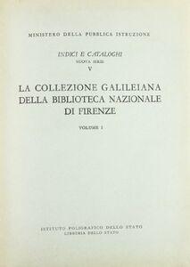 La collezione galileiana della Biblioteca nazionale centrale di Firenze. Vol. 1