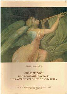 Giulio Mazzoni e la decorazione a Roma nella cerchia di Daniele da Volterra
