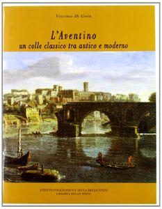 Foto Cover di L' Aventino. Un colle classico tra antico e moderno, Libro di Vincenzo Di Gioia, edito da Ist. Poligrafico dello Stato