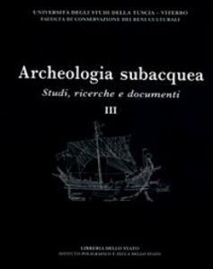 Libro Archeologia subacquea. Studi, ricerche e documenti. Vol. 3