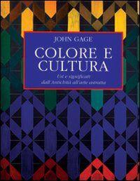 Colore e cultura. Usi e significati dall'antichita all'arte astratta
