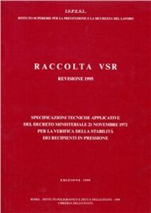 Foto Cover di Raccolta VSR. Specificazioni tecniche applicative del DM 21 novembre 1972 e successive modifiche per la verifica della stabilità dei recipienti a pressione, Libro di  edito da Ist. Poligrafico dello Stato