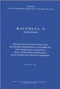 Libro Raccolta S. Specificazioni tecniche applicative del DM 21 novembre 1972 per l'impiego della saldatura... Degli apparecchi e sistemi in pressione